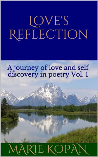 Love's Reflection A journey of love and self discovery in poetry Vol. 1