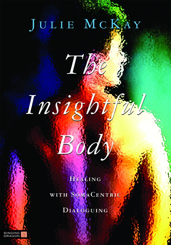 The Insightful Body: Healing with SomaCentric Dialoguing