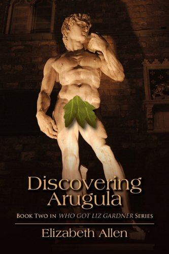 Discovering Arugula: Book Two in WHO GOT LIZ GARDNER Series