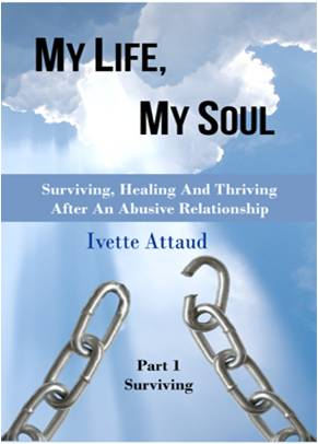 My Life, My Soul - Surviving, Healing And Thriving After An Abusive Relationship  Part 1: Surviving
