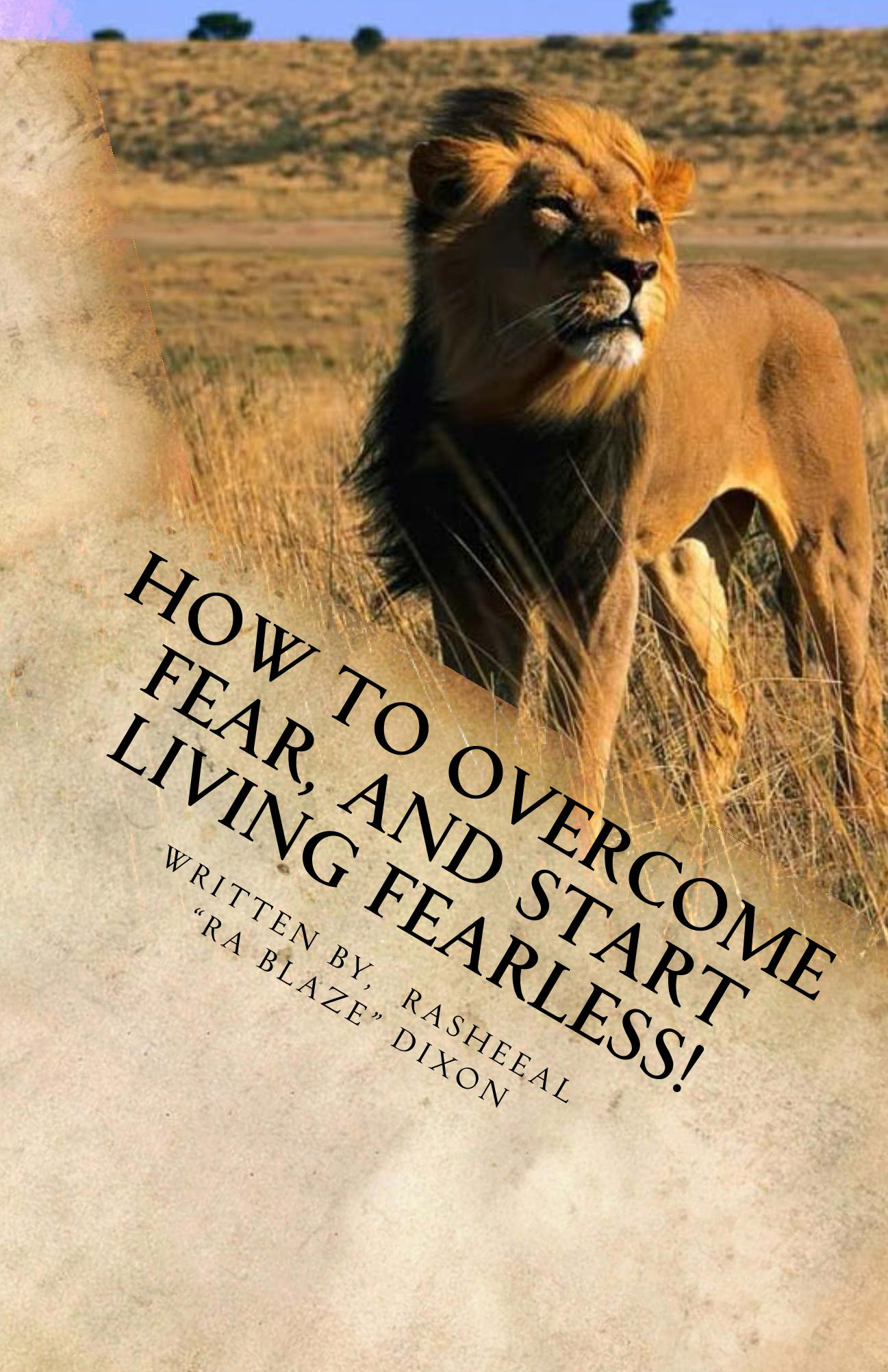 How to overcome fear, and start living fearless!