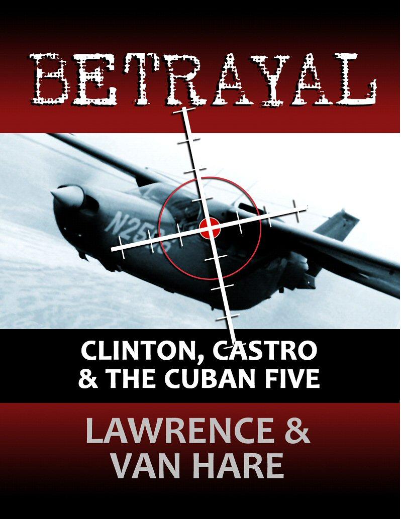 BETRAYAL: Clinton, Castro & The Cuban Five