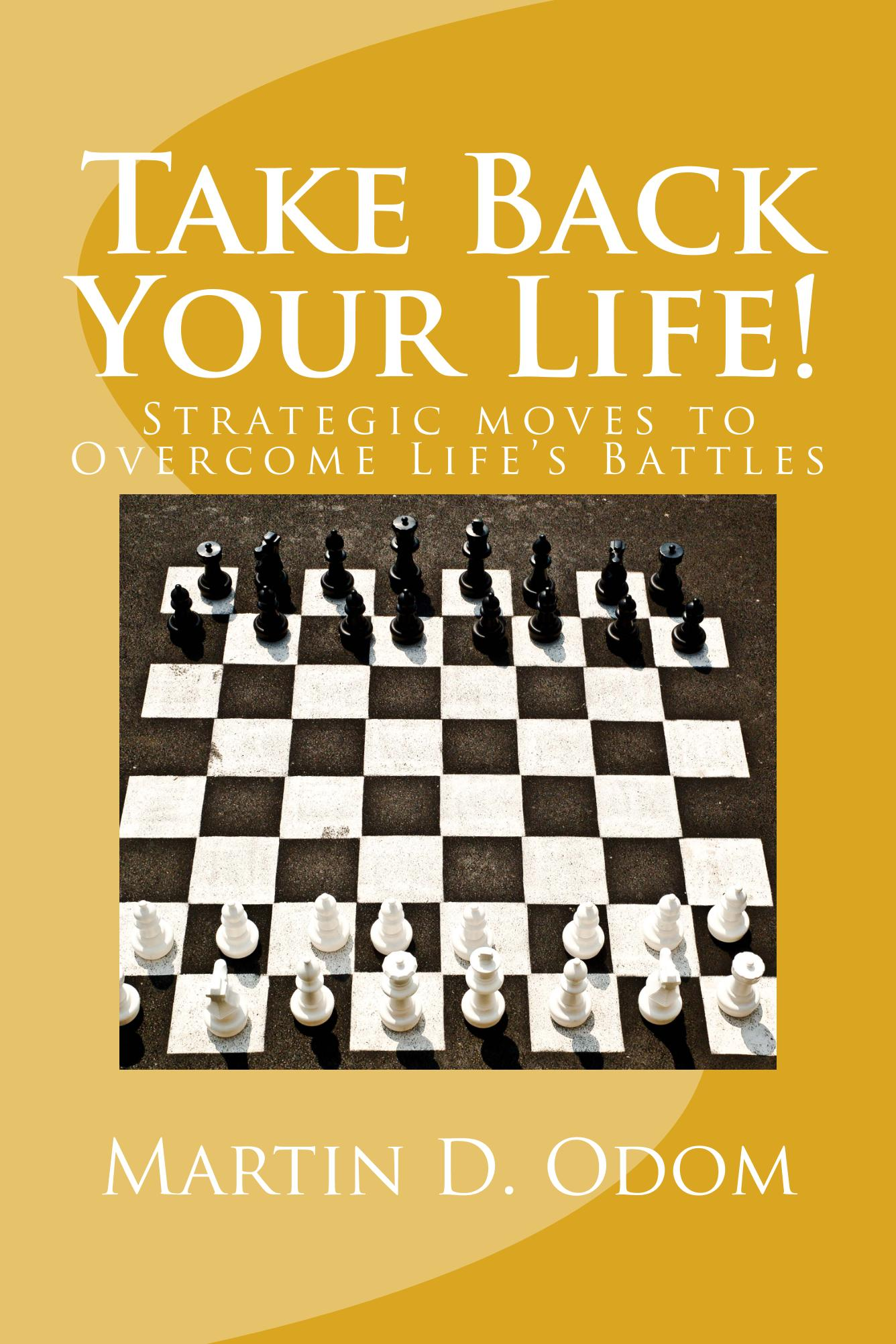 Take Back Your Life! Strategic Moves to Overcome Life's Battles