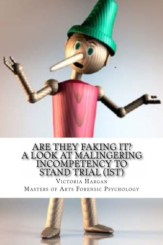 Are They Faking it? A Look at Malingering Incompetency to Stand Trial (IST)