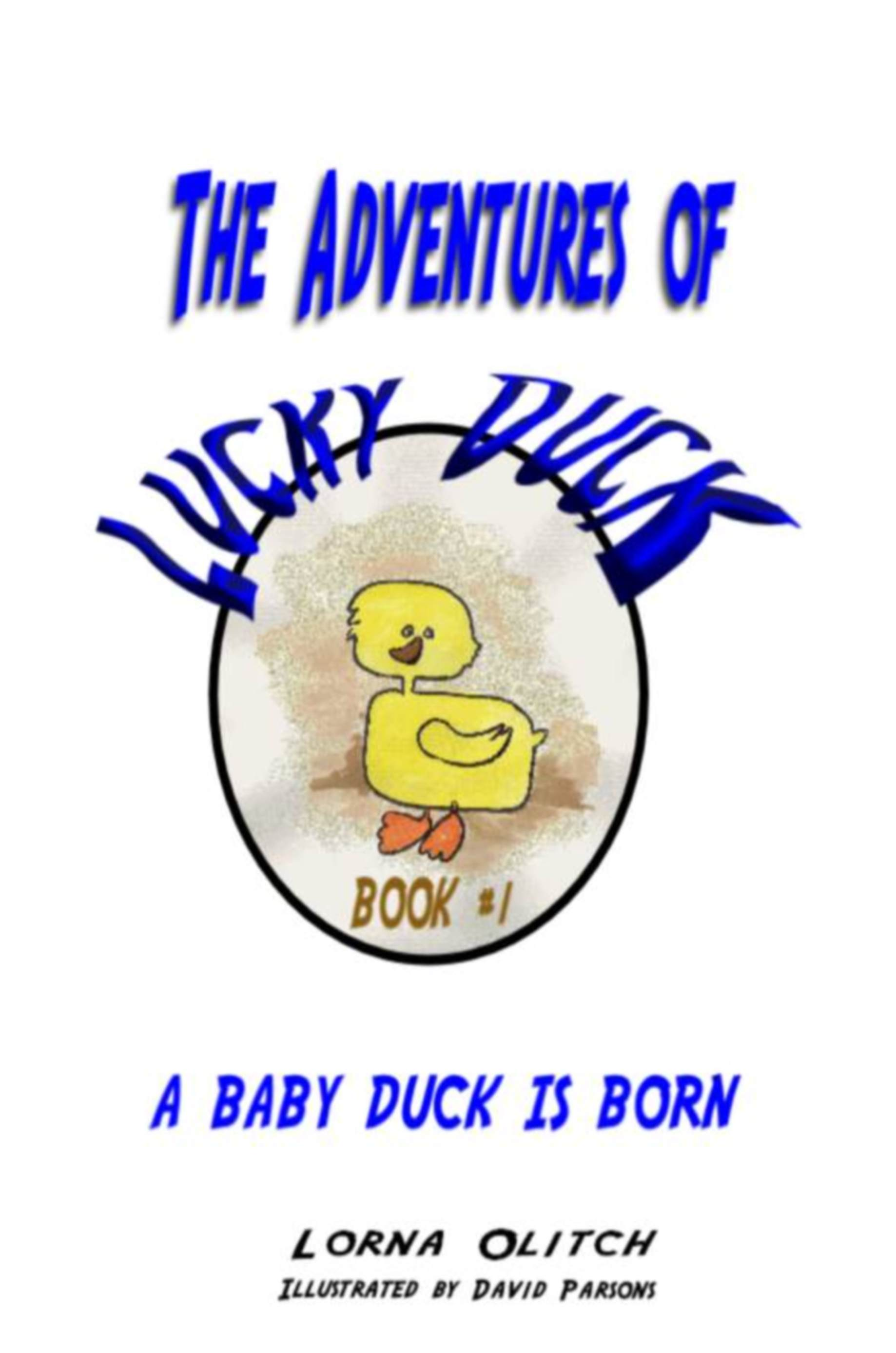 Adventures of Lucky Duck Book 1 A Baby Duck is Born