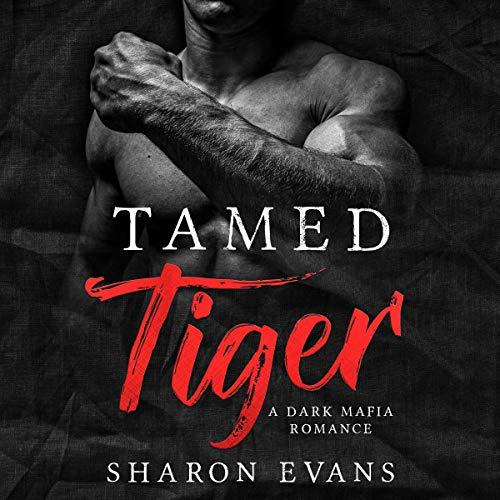Tamed Tiger: A Dark Mafia Romance