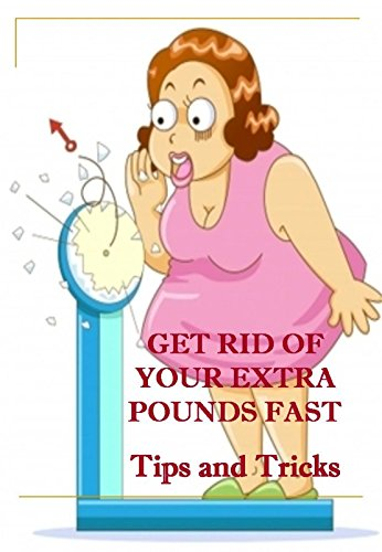 Get rid of your extra pounds fast: Tips and tricks in weight loss