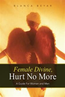 Female Divine, Hurt No More: A Guide For Women and Men