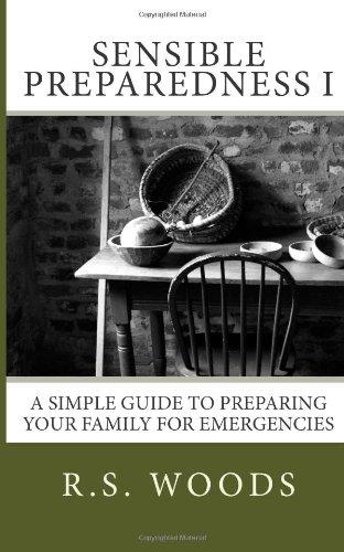Sensible Preparedness: A Simple Guide to Preparing Your Family for Emergencies (Sensible Preparedness I)