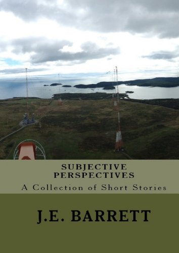 Subjective Perspectives: A Collection of Short Stories
