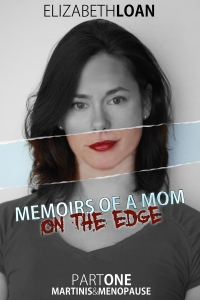 Memoirs Of A Mom On The Edge - Part One - Martinis & Menopause