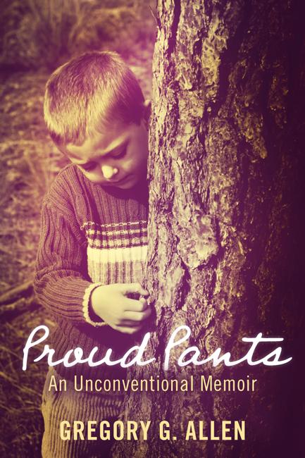 Proud Pants: An Unconventional Memoir