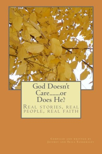 God Doesn't Care........or Does He?: Real Stories, Real People, Real Faith