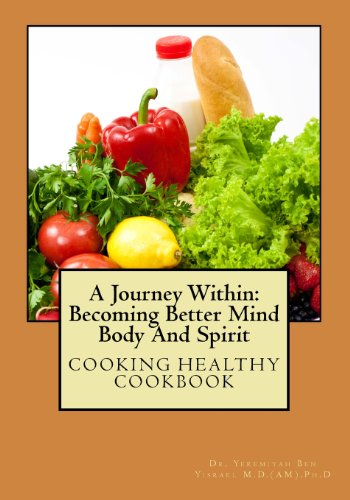 A Journey Within: Becoming Better Mind Body And Spirit: Cooking Healthy CookBook