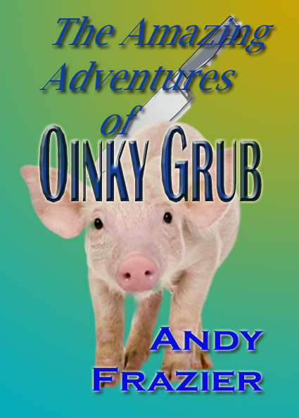 the Amazing Adventures of Oinky Grub