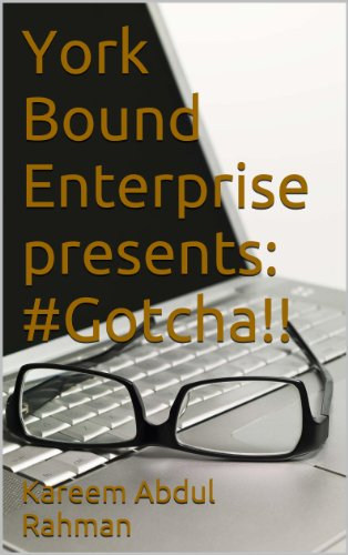 York Bound Enterprise presents: #Gotcha!!