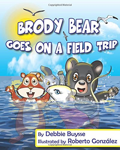 Brody Bear Goes on a Field Trip (Adventures of Brody Bear) (Volume 1)