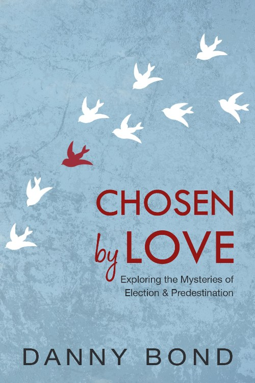 Chosen by Love: Exploring the Mysteries of Election and Predestination