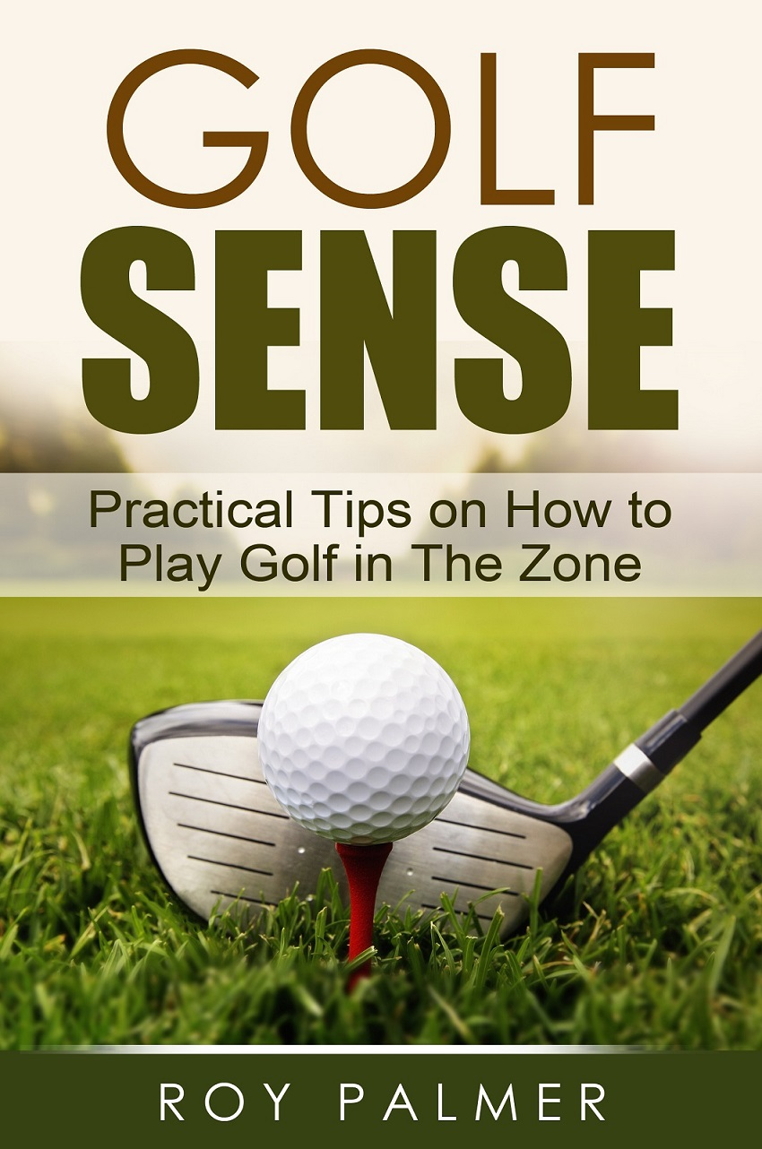 Golf Sense:Practical Tips On How To Play Golf In The Zone