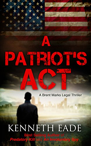 A Patriot's Act (Suspense Thrillers and Mysteries best sellers, legal thrillers best sellers, pulp thrillers, political thrillers, courtroom dramas): A ... (Brent Marks Legal Thriller Series Book 2)