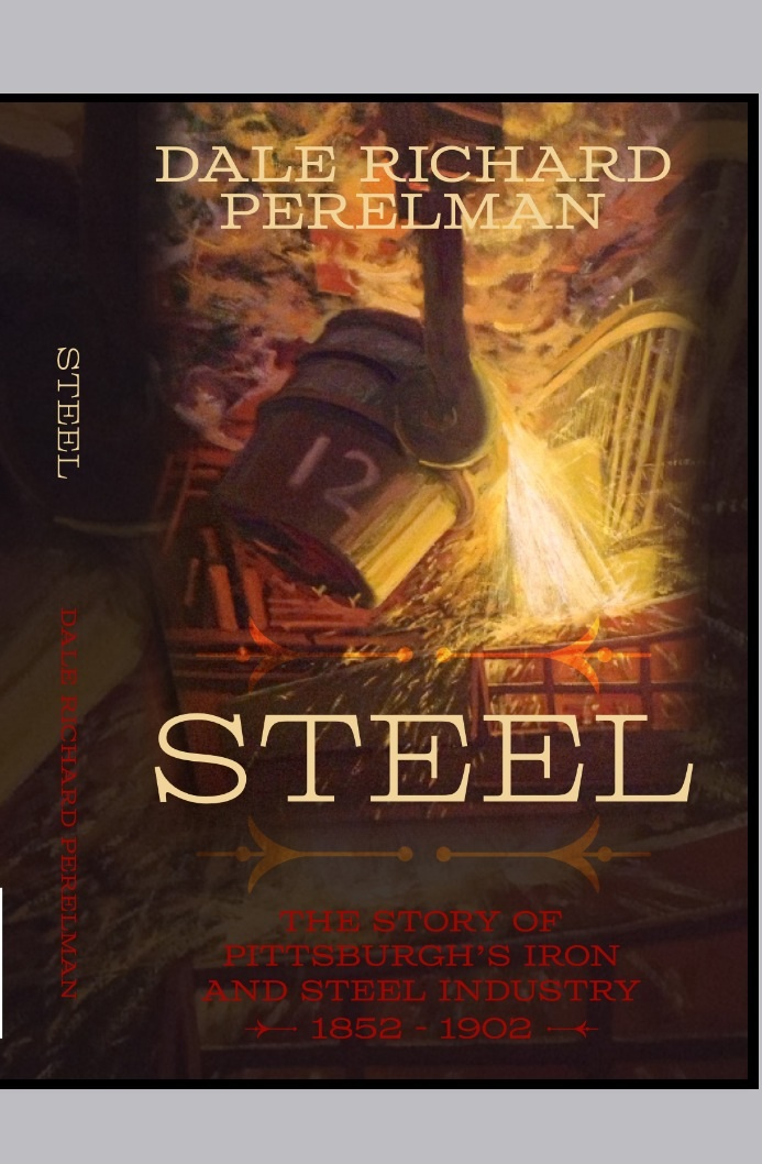 Steel - The Story of Pittsburgh's Iron And steel Industry 1852 - 1902