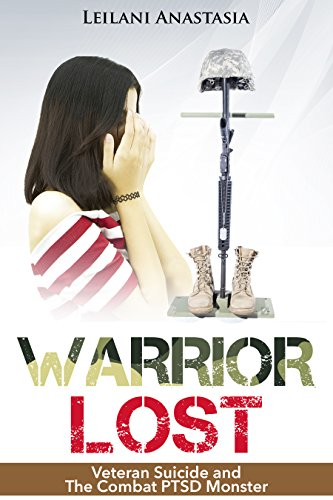 Warrior Lost: Veteran Suicide and The Combat PTSD Monster (The
