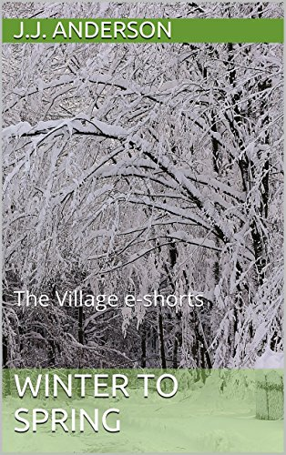 Winter to Spring: The Village e-shorts Vol 1 (The Village; A Year in Twelve Tales)