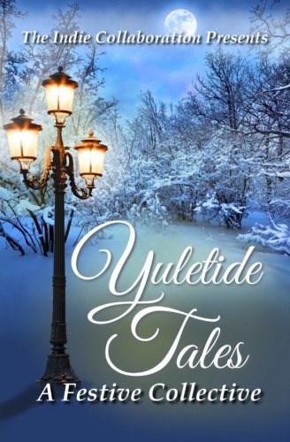 Yuletide Tales: A Festive Collective (The Indie Collaboration Presents) (Volume 2)