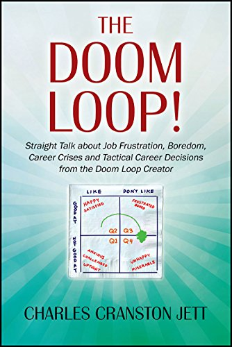 The DOOM LOOP!: Straight Talk about Job Frustration, Boredom, Career Crises and Tactical Career Decisions from the Doom Loop Creator.