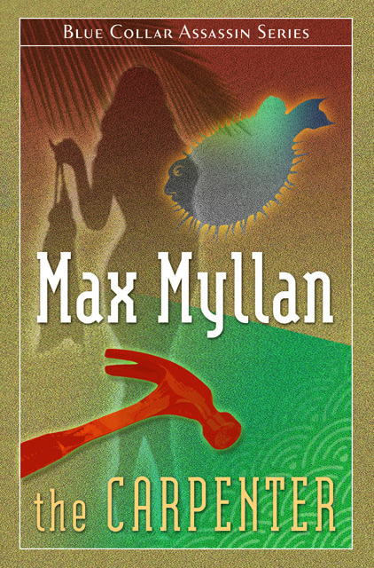The Carpenter #1 in the Blue Collar Assassins Series by Max Myllan