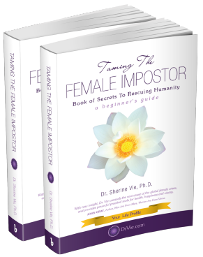 Taming The Female Impostor - Book of Secrets to Rescuing Humanity- a beginner's guide