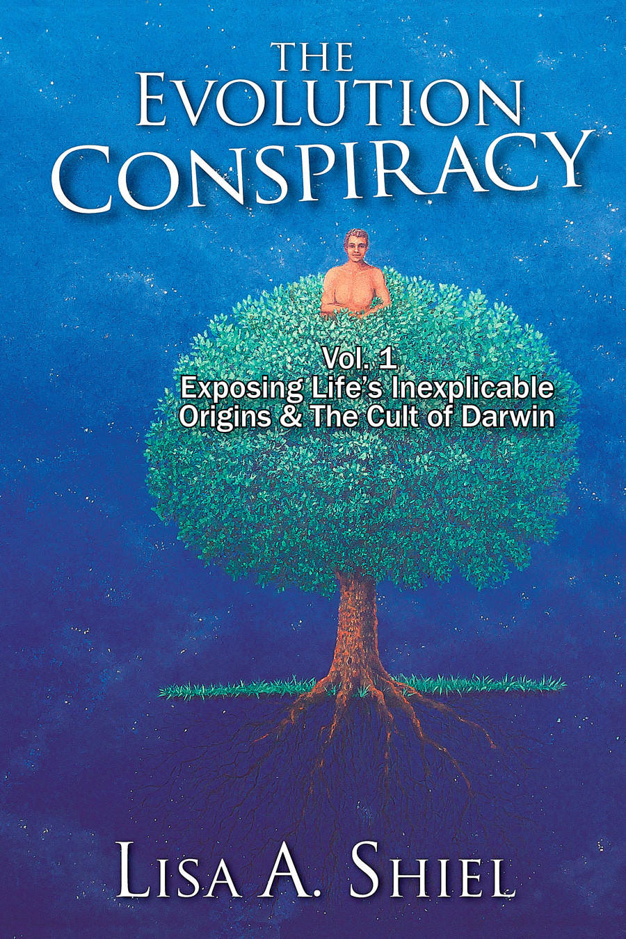 The Evolution Conspiracy, Vol I: Exposing Life's Inexplicable Origins & the Cult of Darwinism