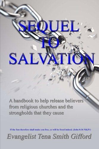 Sequel To Salvation: A handbook to help release believers from religious churches and the strongholds that they cause (Volume 1)