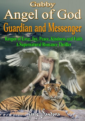 Gabby, Angel of God: Guardian and Messenger: Keeper of Love, Joy, Peace, Kindness and Faith ( A Supernatural Romance Thriller )