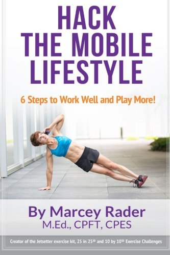 Hack the Mobile Lifestyle: 6 Steps to Work Well and Play More!