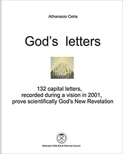 God's letters: 132 capital letters, recorded during a vision in 2001, prove scientifically God's New Revelation