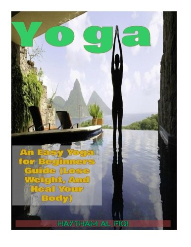 Yoga :: An Easy Yoga for Beginners Guide (Lose Weight, And Heal Your Body)