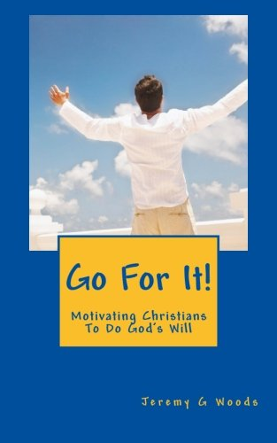 Go For It!: Motivating Christians To Do God's Will
