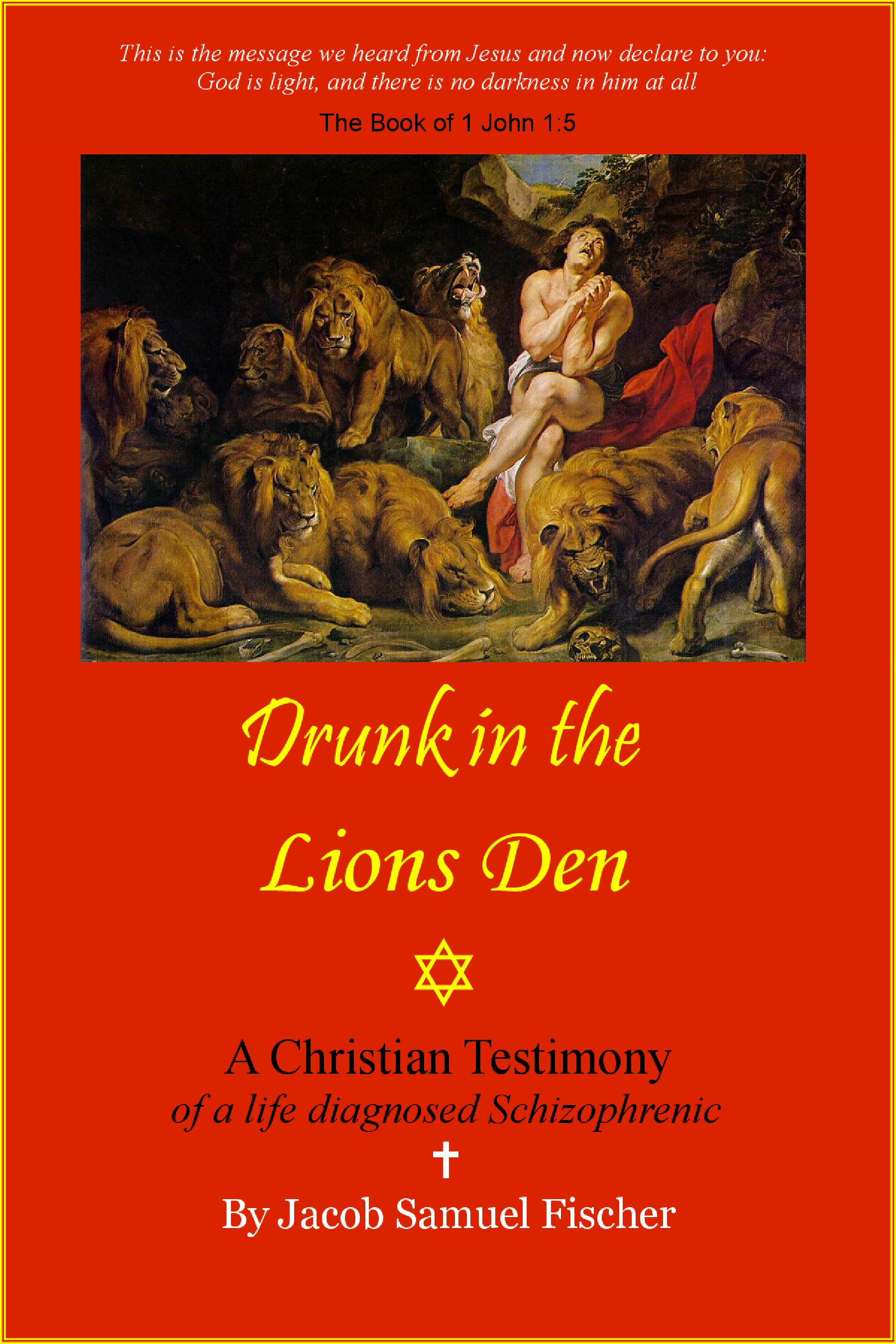 DRUNK IN THE LIONS DEN ~ Christian testimony of a life diagnosed Schizophrenic