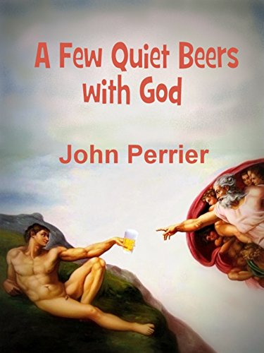 A Few Quiet Beers with God