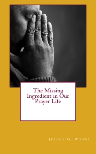 The Missing Ingredient in Our Prayer Life