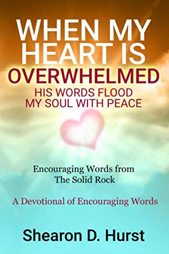 WHEN MY HEART IS OVERWHELMED: HIS WORDS FLOOD MY SOUL WITH PEACE