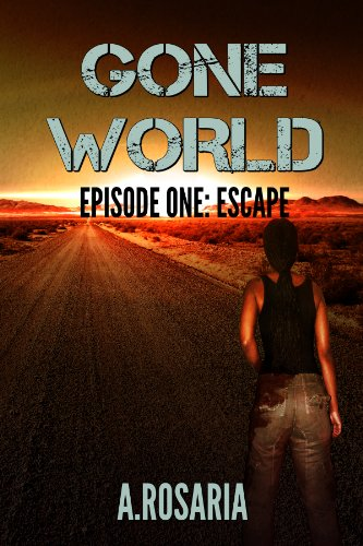 Gone World: Episode One (Escape) (Gone World post-apocalyptic series)