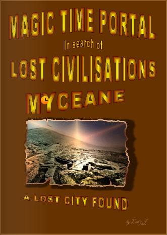 MAGIC TIME PORTAL IN SEARCH OF LOST CIVILISATIONS - MYCEANE.. A LOST CIVILISATION FOUND