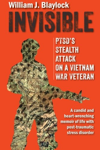 Invisible: PTSD's Stealth Attack on a Vietnam Veteran: A Candid and Heart-Wrenching Memoir of Life with Post-Traumatic Stress Disorder