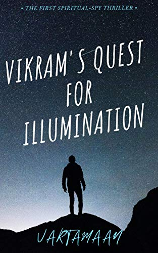 Vikram's Quest for Illumination: The First Spiritual-Spy Thriller