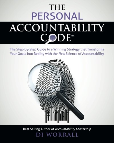 The Personal Accountability Code: The Step-by-Step Guide to a Winning Strategy that Transforms Your Goals into Reality with the New Science of Accountability (The Accountability Code Series, #2 Paperback Edition)