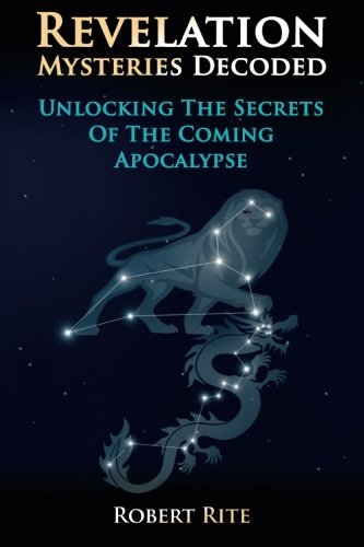 Revelation Mysteries Decoded: Unlocking the Secrets of the Coming Apocalypse (Supernatural) (Volume 1)