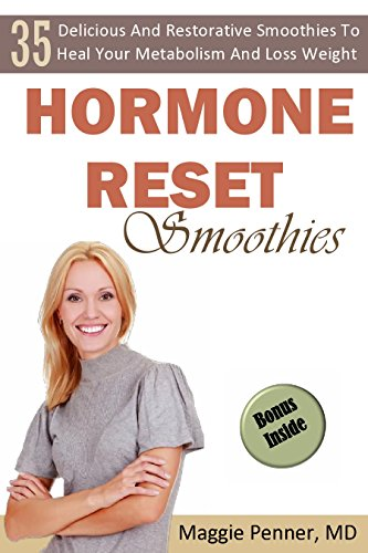 Hormone Reset Diet: Delicious And Restorative Smoothies to Heal Your Metabolism And Loss Weight