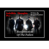 INDELIBLE THOUGHTS Pt.1: Resurrection of the Fallen